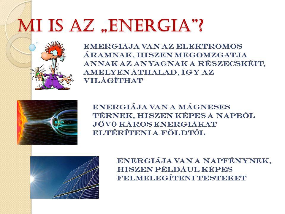"""Mi is az """"energia""""? EMERGIÁJA VAN AZ ELEKTROMOS ÁRAMNAK, HISZEN MEGOMZGATJA ANNAK AZ ANYAGNAK A RÉSZECSKÉIT, AMELYEN ÁTHALAD, ÍGY AZ VILÁGÍTHAT ENERGI"""