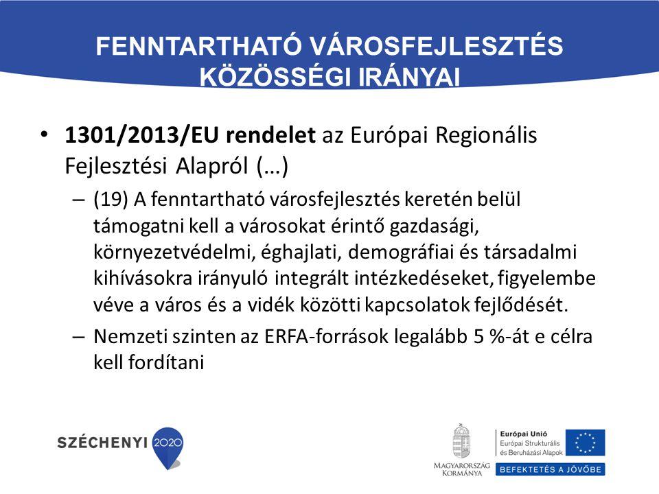 FENNTARTHATÓ VÁROSFEJLESZTÉS KÖZÖSSÉGI IRÁNYAI 1301/2013/EU rendelet az Európai Regionális Fejlesztési Alapról (…) – (19) A fenntartható városfejleszt
