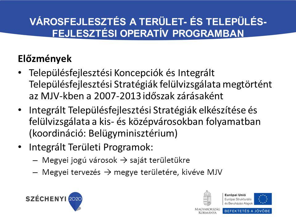 VÁROSFEJLESZTÉS A TERÜLET- ÉS TELEPÜLÉS- FEJLESZTÉSI OPERATÍV PROGRAMBAN Előzmények Településfejlesztési Koncepciók és Integrált Településfejlesztési