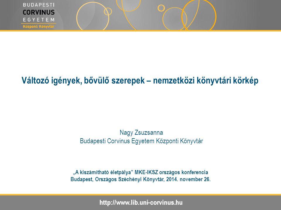 """http://www.lib.uni-corvinus.hu Változó igények, bővülő szerepek – nemzetközi könyvtári körkép """"A kiszámítható életpálya"""" MKE-IKSZ országos konferencia"""