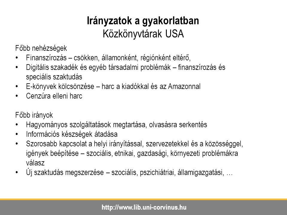 http://www.lib.uni-corvinus.hu Irányzatok a gyakorlatban Közkönyvtárak USA Főbb nehézségek Finanszírozás – csökken, államonként, régiónként eltérő, Di