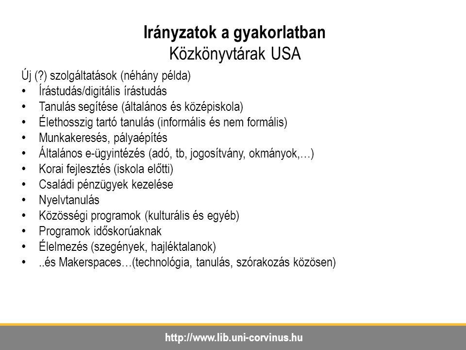 http://www.lib.uni-corvinus.hu Irányzatok a gyakorlatban Közkönyvtárak USA Új (?) szolgáltatások (néhány példa) Írástudás/digitális írástudás Tanulás