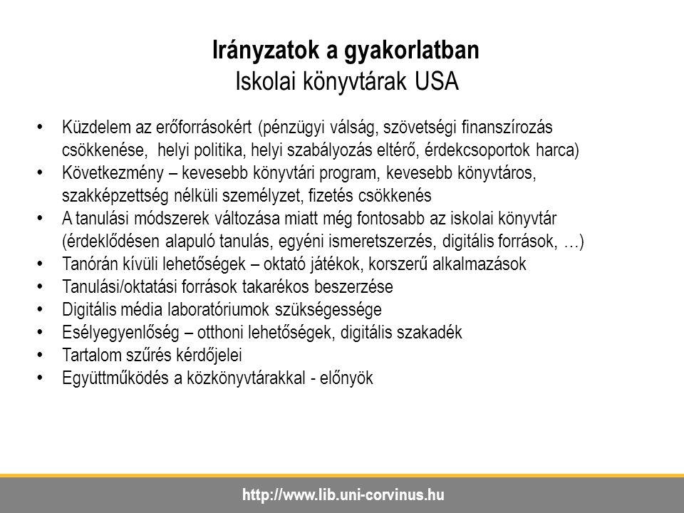 http://www.lib.uni-corvinus.hu Irányzatok a gyakorlatban Iskolai könyvtárak USA Küzdelem az erőforrásokért (pénzügyi válság, szövetségi finanszírozás