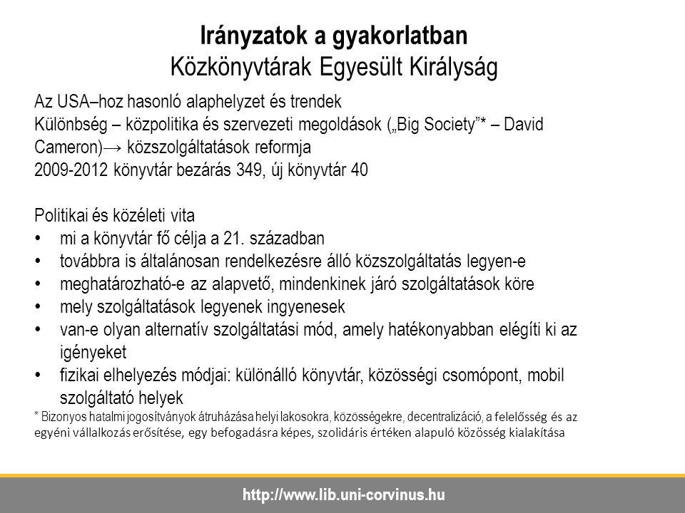 http://www.lib.uni-corvinus.hu Irányzatok a gyakorlatban Közkönyvtárak Egyesült Királyság Az USA–hoz hasonló alaphelyzet és trendek Különbség – közpol