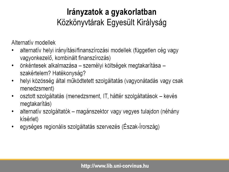 http://www.lib.uni-corvinus.hu Irányzatok a gyakorlatban Közkönyvtárak Egyesült Királyság Alternatív modellek alternatív helyi irányítási/finanszírozá