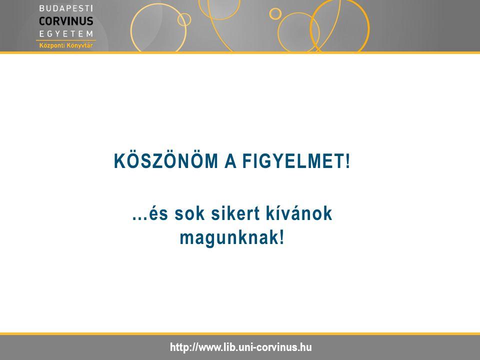 http://www.lib.uni-corvinus.hu KÖSZÖNÖM A FIGYELMET! …és sok sikert kívánok magunknak!
