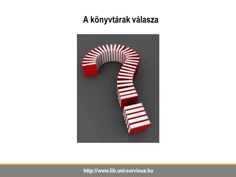 http://www.lib.uni-corvinus.hu A könyvtárak válasza ?