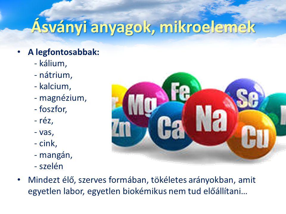 Ásványi anyagok, mikroelemek A legfontosabbak: - kálium, - nátrium, - kalcium, - magnézium, - foszfor, - réz, - vas, - cink, - mangán, - szelén Mindez
