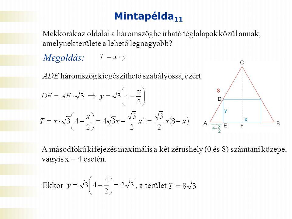 Mintapélda 11 Mekkorák az oldalai a háromszögbe írható téglalapok közül annak, amelynek területe a lehető legnagyobb? Megoldás: ADE háromszög kiegészí