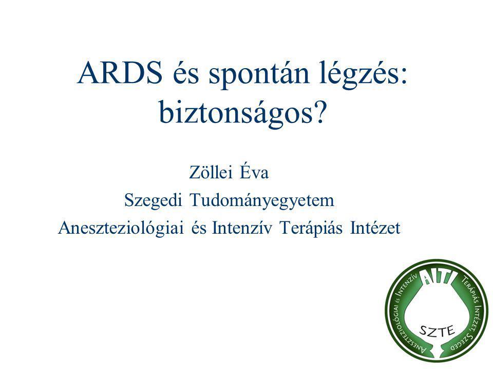 ARDS és spontán légzés: biztonságos? Zöllei Éva Szegedi Tudományegyetem Aneszteziológiai és Intenzív Terápiás Intézet