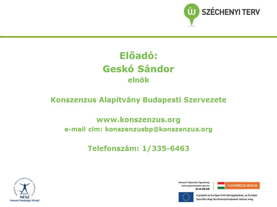 Előadó: Geskó Sándor elnök Konszenzus Alapítvány Budapesti Szervezete www.konszenzus.org e-mail cím: konszenzusbp@konszenzus.org Telefonszám: 1/335-6463
