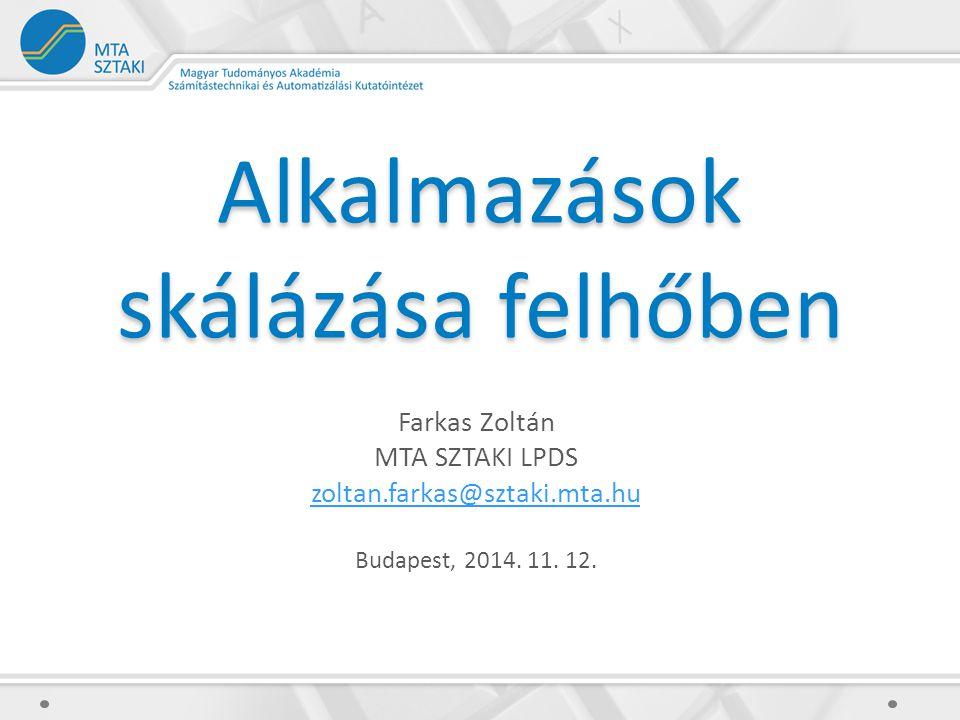 Alkalmazások skálázása felhőben Farkas Zoltán MTA SZTAKI LPDS zoltan.farkas@sztaki.mta.hu Budapest, 2014.