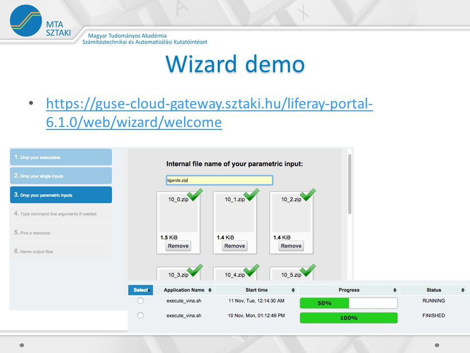 Wizard demo https://guse-cloud-gateway.sztaki.hu/liferay-portal- 6.1.0/web/wizard/welcome https://guse-cloud-gateway.sztaki.hu/liferay-portal- 6.1.0/web/wizard/welcome