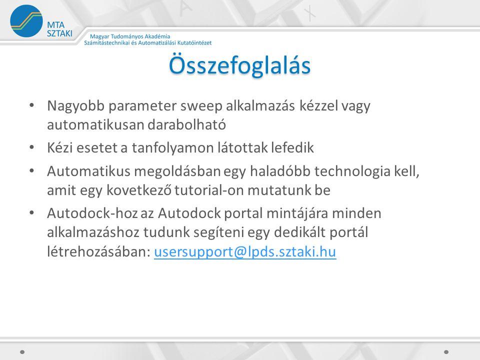 Összefoglalás Nagyobb parameter sweep alkalmazás kézzel vagy automatikusan darabolható Kézi esetet a tanfolyamon látottak lefedik Automatikus megoldásban egy haladóbb technologia kell, amit egy kovetkező tutorial-on mutatunk be Autodock-hoz az Autodock portal mintájára minden alkalmazáshoz tudunk segíteni egy dedikált portál létrehozásában: usersupport@lpds.sztaki.huusersupport@lpds.sztaki.hu