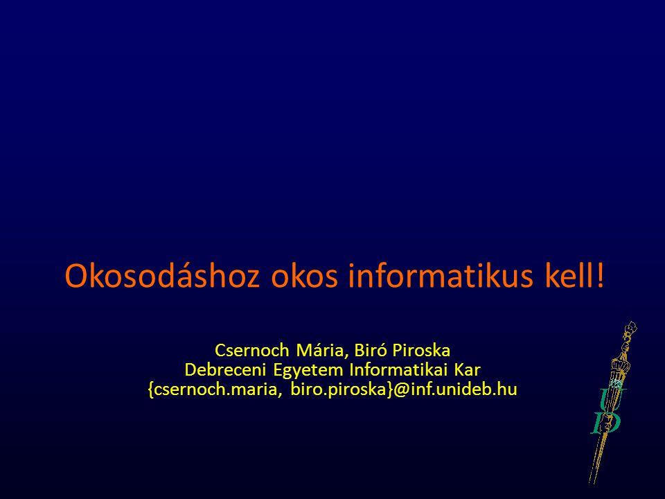 Okosodáshoz okos informatikus kell! Csernoch Mária, Biró Piroska Debreceni Egyetem Informatikai Kar {csernoch.maria, biro.piroska}@inf.unideb.hu