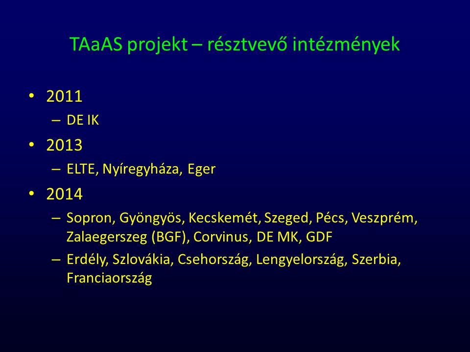 TAaAS projekt – résztvevő intézmények 2011 – DE IK 2013 – ELTE, Nyíregyháza, Eger 2014 – Sopron, Gyöngyös, Kecskemét, Szeged, Pécs, Veszprém, Zalaeger