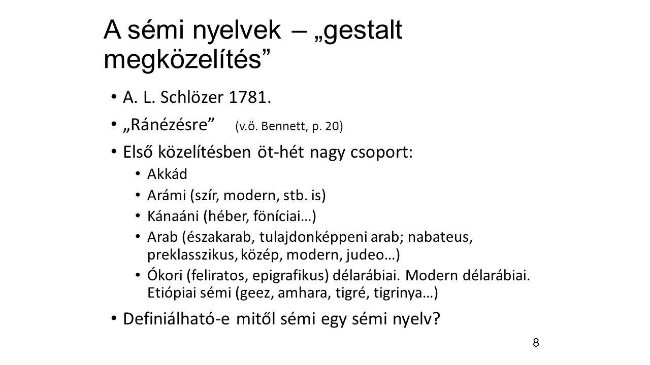 """8 A sémi nyelvek – """"gestalt megközelítés"""" A. L. Schlözer 1781. """"Ránézésre"""" (v.ö. Bennett, p. 20) Első közelítésben öt-hét nagy csoport: Akkád Arámi (s"""