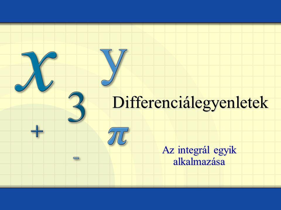 Differenciálegyenletek Az integrál egyik alkalmazása
