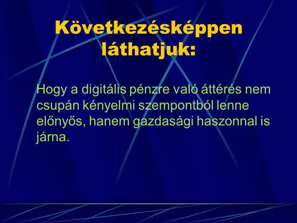 Következésképpen láthatjuk: Hogy a digitális pénzre való áttérés nem csupán kényelmi szempontból lenne előnyős, hanem gazdasági haszonnal is járna.