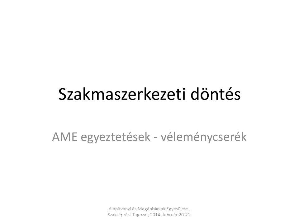 Szakmaszerkezeti döntés AME egyeztetések - véleménycserék Alapítványi és Magániskolák Egyesülete, Szakképzési Tagozat, 2014.