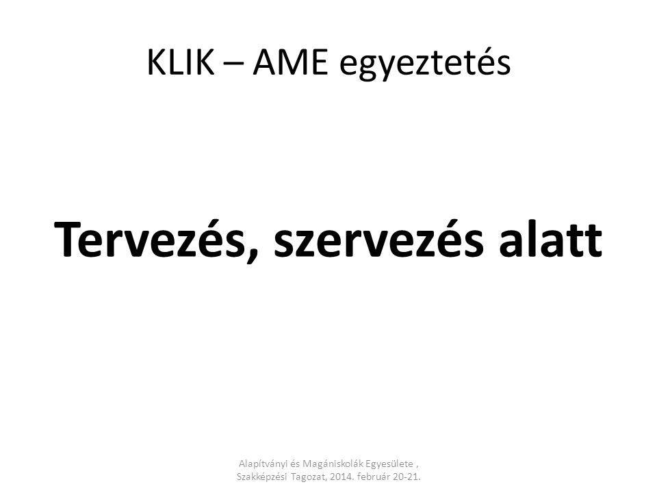 KLIK – AME egyeztetés Tervezés, szervezés alatt Alapítványi és Magániskolák Egyesülete, Szakképzési Tagozat, 2014.