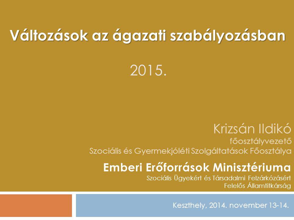 Krizsán Ildikó főosztályvezető Szociális és Gyermekjóléti Szolgáltatások Főosztálya Keszthely, 2014. november 13-14. Emberi Erőforrások Minisztériuma