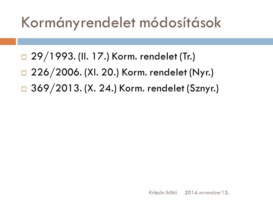 Kormányrendelet módosítások  29/1993. (II. 17.) Korm. rendelet (Tr.)  226/2006. (XI. 20.) Korm. rendelet (Nyr.)  369/2013. (X. 24.) Korm. rendelet