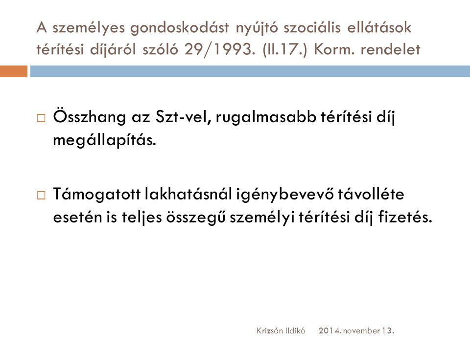 A személyes gondoskodást nyújtó szociális ellátások térítési díjáról szóló 29/1993. (II.17.) Korm. rendelet  Összhang az Szt-vel, rugalmasabb térítés