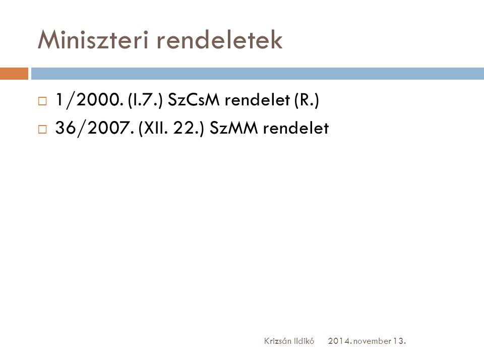 Miniszteri rendeletek  1/2000. (I.7.) SzCsM rendelet (R.)  36/2007. (XII. 22.) SzMM rendelet 2014. november 13.Krizsán Ildikó