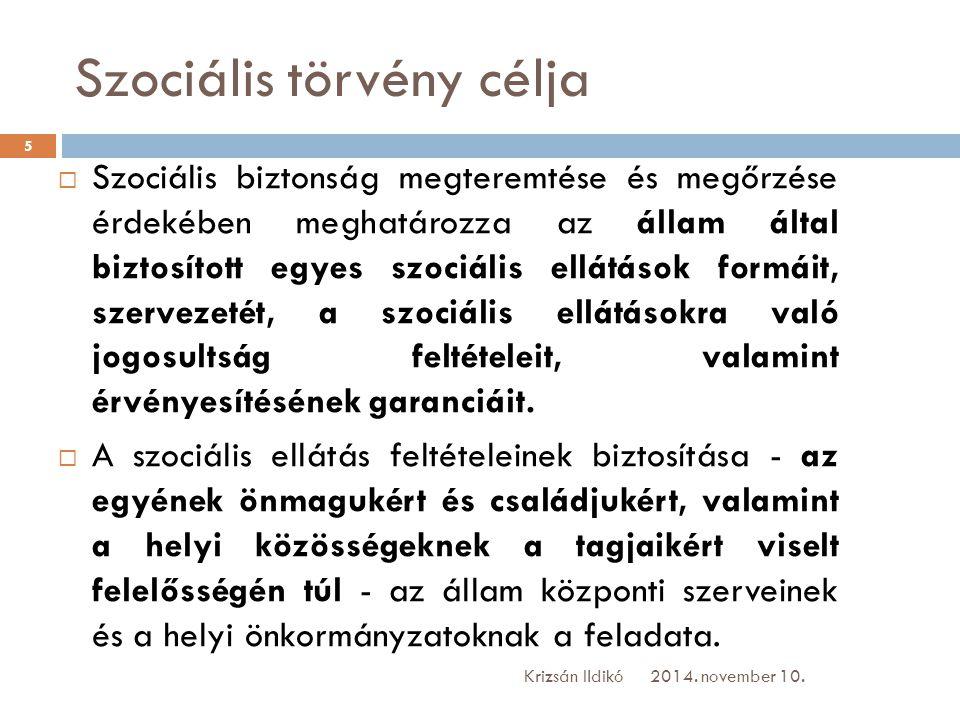 Szociális törvény célja  Szociális biztonság megteremtése és megőrzése érdekében meghatározza az állam által biztosított egyes szociális ellátások fo