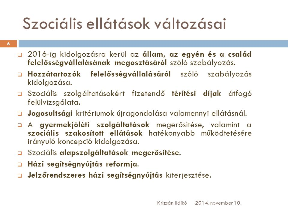 Szociális ellátások változásai  2016-ig kidolgozásra kerül az állam, az egyén és a család felelősségvállalásának megosztásáról szóló szabályozás.  H