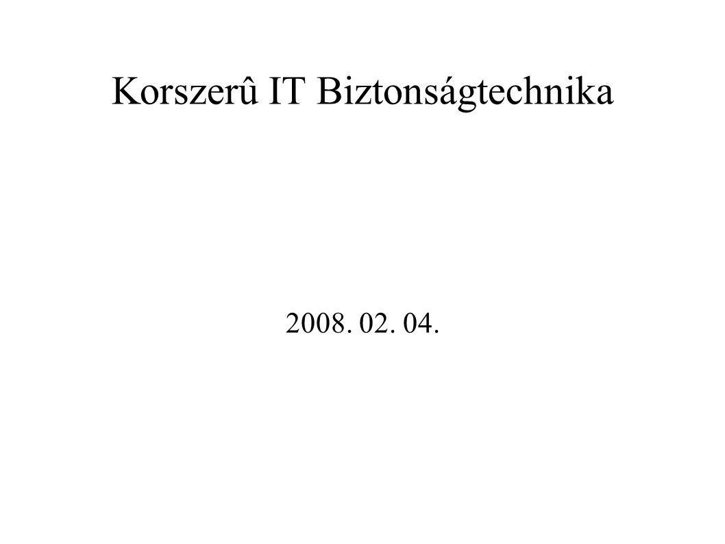 Korszerû IT Biztonságtechnika 2008. 02. 04.