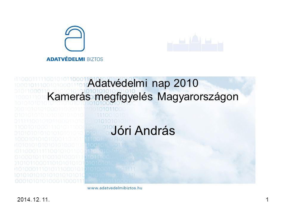 2014. 12. 11.1 Adatvédelmi nap 2010 Kamerás megfigyelés Magyarországon Jóri András
