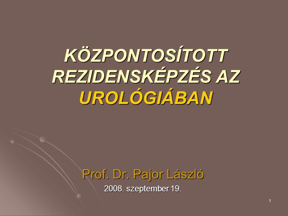 1 KÖZPONTOSÍTOTT REZIDENSKÉPZÉS AZ UROLÓGIÁBAN Prof. Dr. Pajor László 2008. szeptember 19.