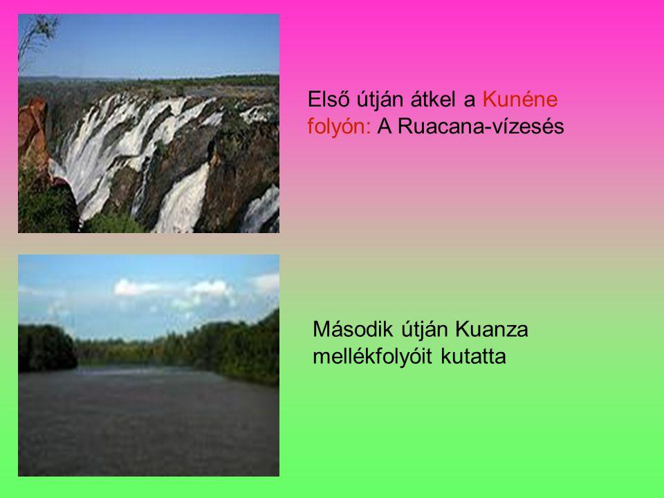 Második útján Kuanza mellékfolyóit kutatta Első útján átkel a Kunéne folyón: A Ruacana-vízesés