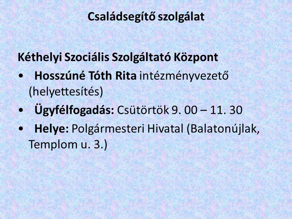 Családsegítő szolgálat Kéthelyi Szociális Szolgáltató Központ Hosszúné Tóth Rita intézményvezető (helyettesítés) Ügyfélfogadás: Csütörtök 9. 00 – 11.