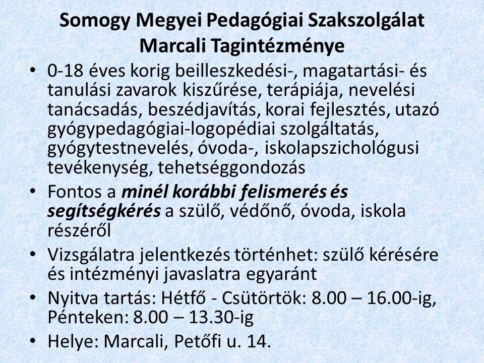 Somogy Megyei Pedagógiai Szakszolgálat Marcali Tagintézménye 0-18 éves korig beilleszkedési-, magatartási- és tanulási zavarok kiszűrése, terápiája, n