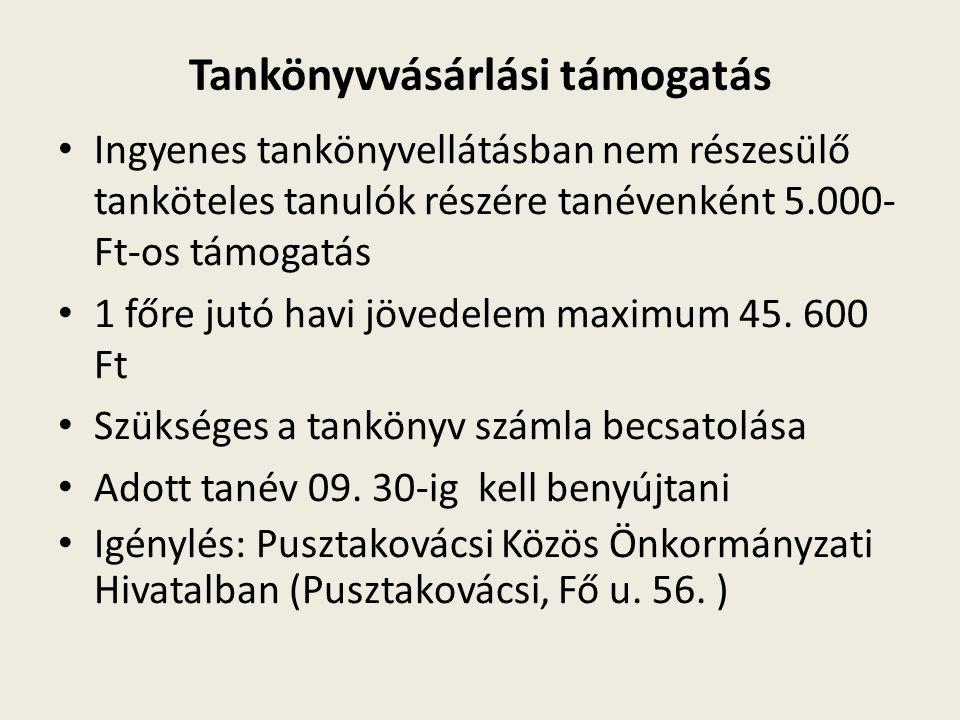 Tankönyvvásárlási támogatás Ingyenes tankönyvellátásban nem részesülő tanköteles tanulók részére tanévenként 5.000- Ft-os támogatás 1 főre jutó havi j