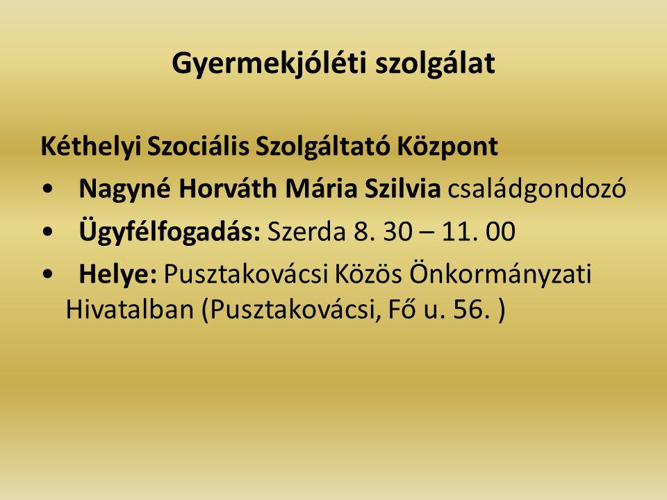 Gyermekjóléti szolgálat Kéthelyi Szociális Szolgáltató Központ Nagyné Horváth Mária Szilvia családgondozó Ügyfélfogadás: Szerda 8. 30 – 11. 00 Helye: