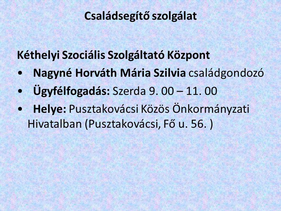 Családsegítő szolgálat Kéthelyi Szociális Szolgáltató Központ Nagyné Horváth Mária Szilvia családgondozó Ügyfélfogadás: Szerda 9. 00 – 11. 00 Helye: P
