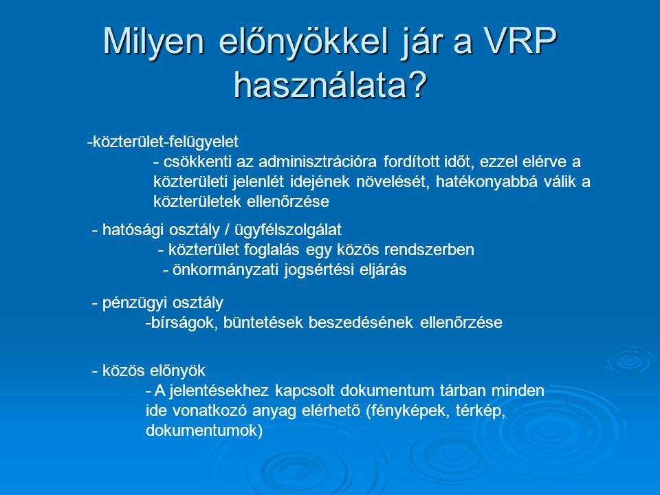 Milyen előnyökkel jár a VRP használata? - hatósági osztály / ügyfélszolgálat - közterület foglalás egy közös rendszerben - önkormányzati jogsértési el