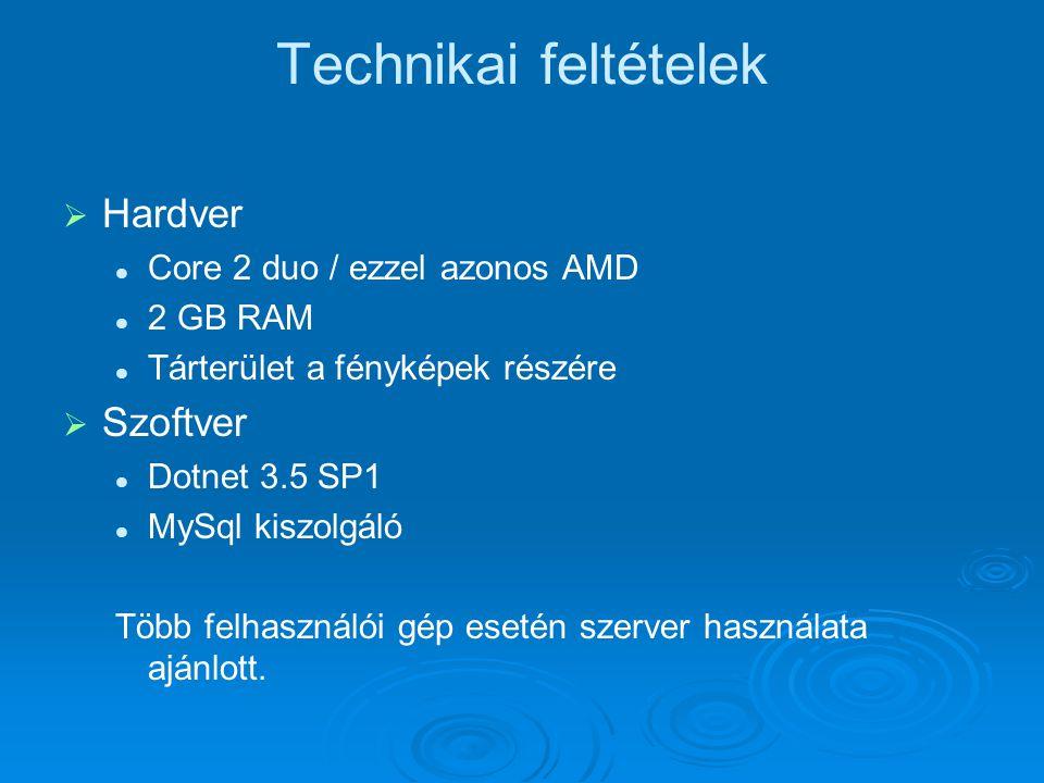 Technikai feltételek   Hardver Core 2 duo / ezzel azonos AMD 2 GB RAM Tárterület a fényképek részére   Szoftver Dotnet 3.5 SP1 MySql kiszolgáló Tö