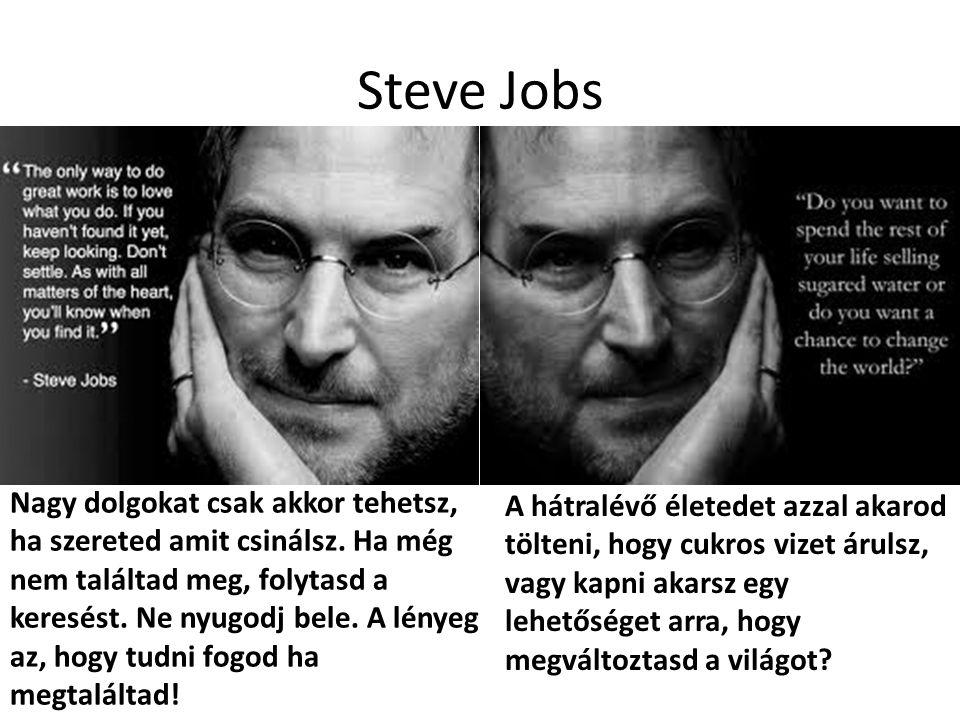 Steve Jobs A hátralévő életedet azzal akarod tölteni, hogy cukros vizet árulsz, vagy kapni akarsz egy lehetőséget arra, hogy megváltoztasd a világot?