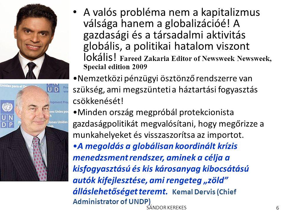 SÁNDOR KEREKES 6 A valós probléma nem a kapitalizmus válsága hanem a globalizációé! A gazdasági és a társadalmi aktivitás globális, a politikai hatalo