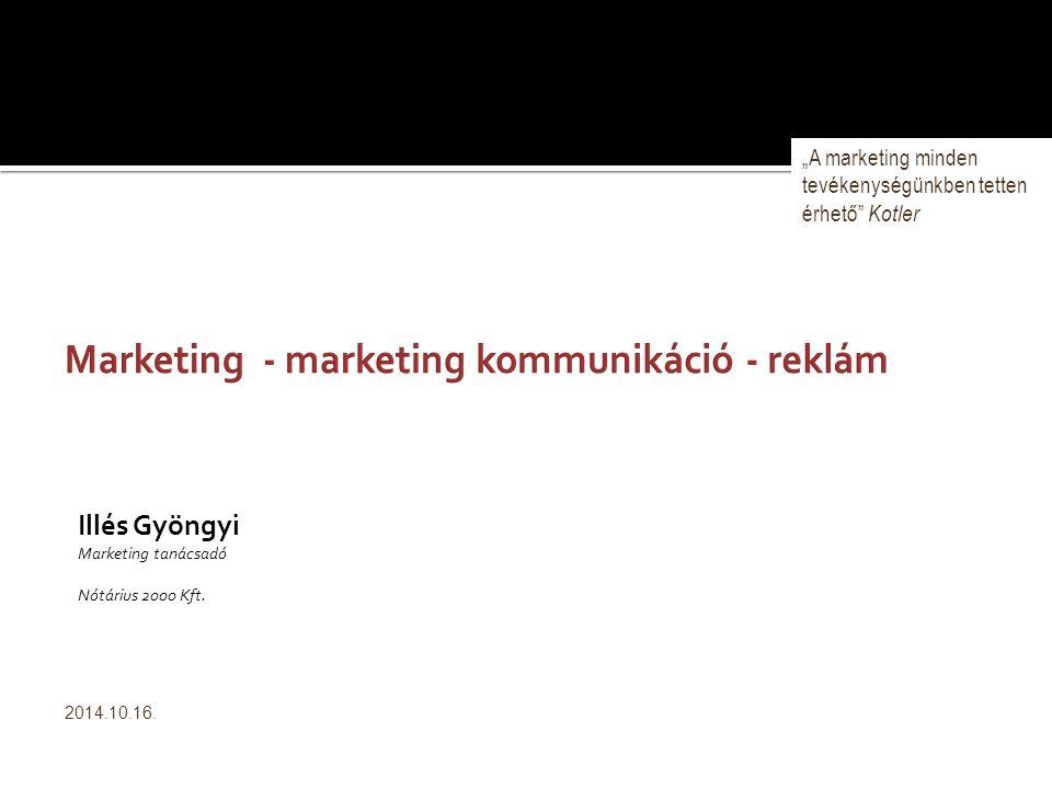 """Illés Gyöngyi Marketing tanácsadó Nótárius 2000 Kft. 2014.10.16. """"A marketing minden tevékenységünkben tetten érhető"""" Kotler"""
