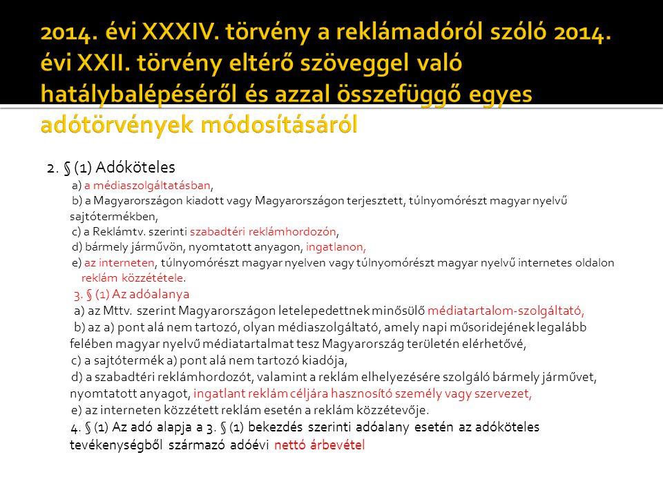 2. § (1) Adóköteles a) a médiaszolgáltatásban, b) a Magyarországon kiadott vagy Magyarországon terjesztett, túlnyomórészt magyar nyelvű sajtótermékben