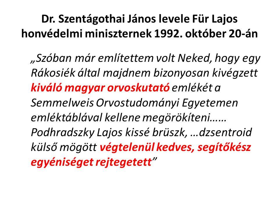 """Dr. Szentágothai János levele Für Lajos honvédelmi miniszternek 1992. október 20-án """"Szóban már említettem volt Neked, hogy egy Rákosiék által majdnem"""