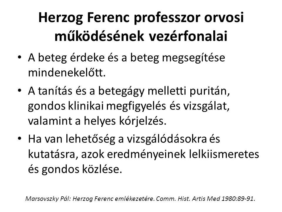 Herzog Ferenc professzor orvosi működésének vezérfonalai A beteg érdeke és a beteg megsegítése mindenekelőtt. A tanítás és a betegágy melletti puritán