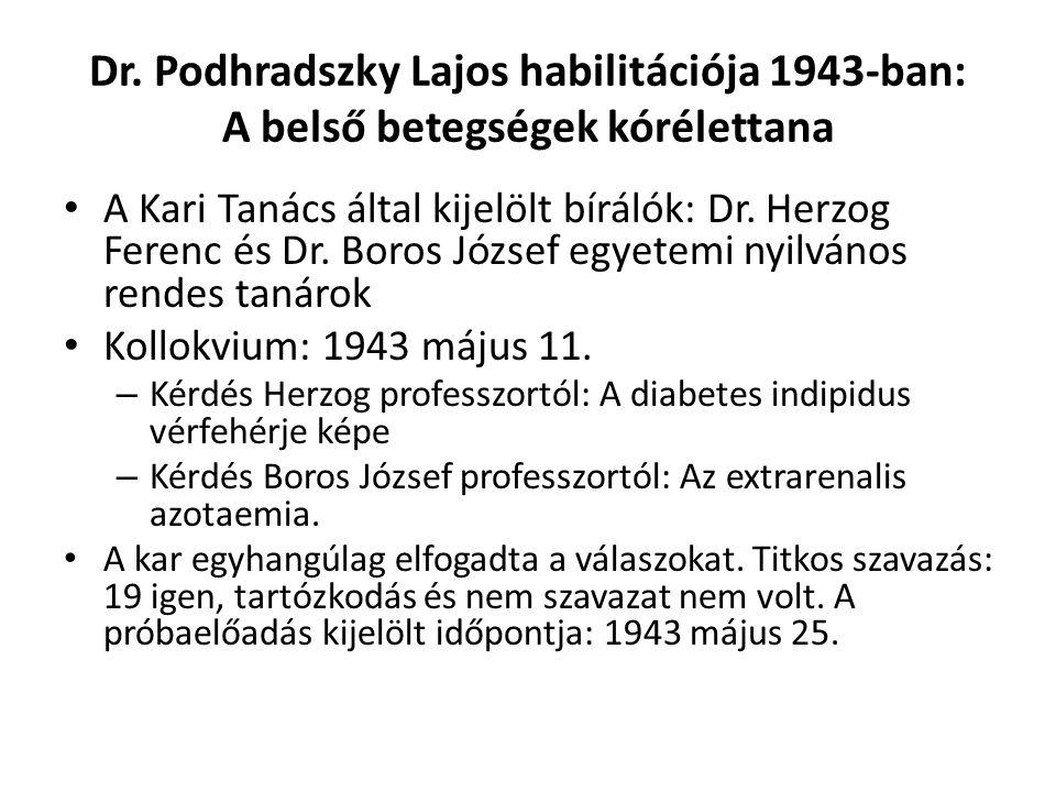 Dr. Podhradszky Lajos habilitációja 1943-ban: A belső betegségek kórélettana A Kari Tanács által kijelölt bírálók: Dr. Herzog Ferenc és Dr. Boros Józs