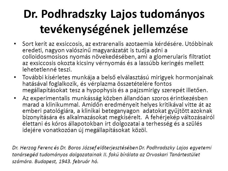 Dr. Podhradszky Lajos tudományos tevékenységének jellemzése Sort kerít az exsiccosis, az extrarenalis azotaemia kérdésére. Utóbbinak eredeti, nagyon v
